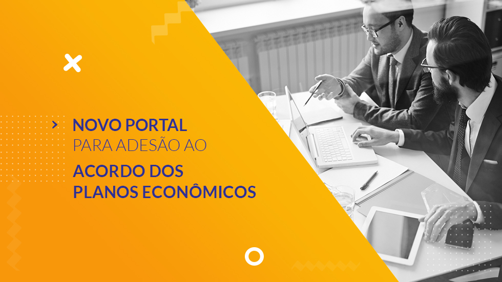 Conheça o novo Portal para adesão ao Acordo dos Planos Econômicos